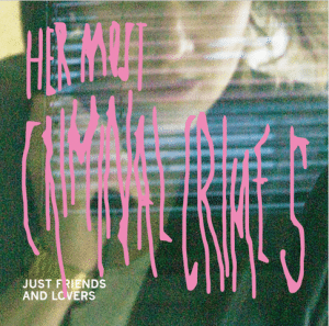 "Cover: ""Her most criminal crimes"" -Just friends and lovers"