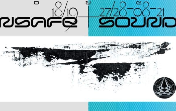 UNSAFE+SOUNDS FESTIVAL 2021